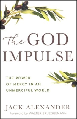 The God Impulse: The Power of Mercy in an Unmerciful World  -     By: Jack Alexander