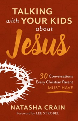 Talking with Your Kids about Jesus: 30 Conversations Every Christian Parent Must Have  -     By: Natasha Crain