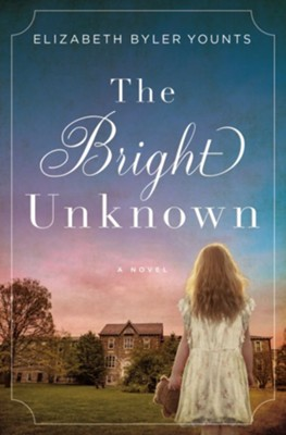 The Bright Unknown   -     By: Elizabeth Blyer Younts