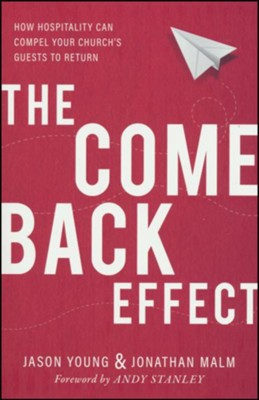 The Come-Back Effect: How Hospitality Can Compel Your Church's Guests to Return  -     By: Jason Young, Jonathan Malm