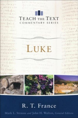 Luke: Teach the Text Commentary [Paperback]   -     By: R.T. France