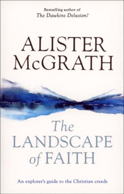 The Landscape of Faith: An Explorer's Guide to The Christian Creeds  -     By: Alister McGrath