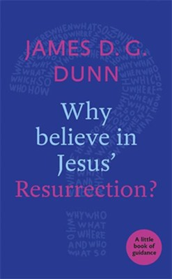 Why Believe in Jesus' Resurrection?: A Little Book Of Guidance  -     By: James D.G. Dunn