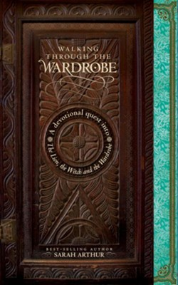 Walking Through the Wardrobe: A Devotional Quest into The Lion, The Witch, and The Wardrobe  -     By: Sarah Arthur