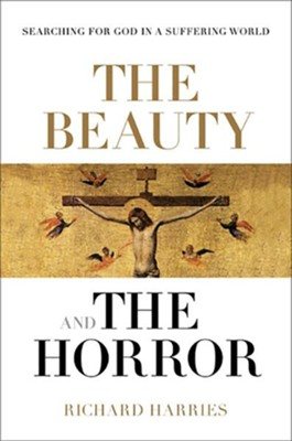 The Beauty and the Horror: Searching For God In a Suffering World  -     By: Richard Harries