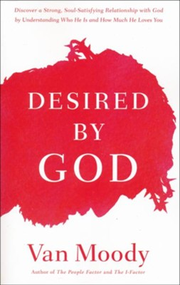 Desired by God: Discover a Strong, Soul-Satisfying Relationship with God By Understanding Who He Is and How Much He Loves You  -     By: Van Moody