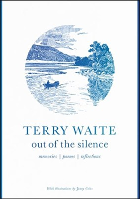 Out of the Silence: Memories, Poems, Reflections  -     By: Terry Waite