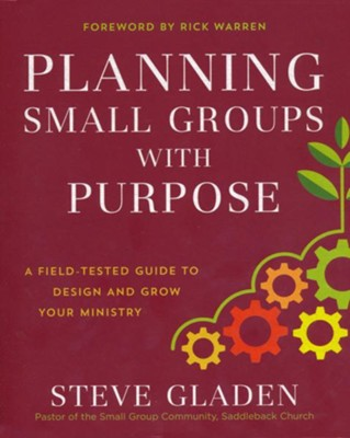 Planning Small Groups with Purpose: A Field-Tested Guide to Design and Grow Your Ministry  -     By: Steve Gladen