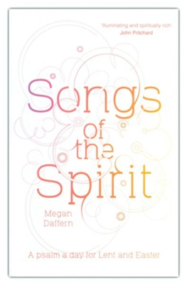 Songs of the Spirit: A Psalm A Day For Lent And Easter  -     By: Megan Daffern