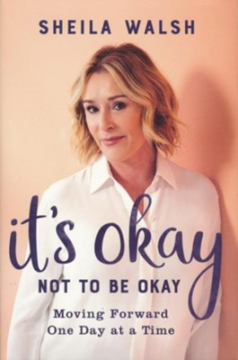 It's Okay Not to Be Okay: Moving Forward One Day at a Time; Autographed Edition  -     By: Sheila Walsh