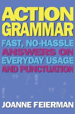 Actiongrammar: Fast, No-Hassle Answers on Everyday Usage and Punctuation   -     By: Joanne Feierman