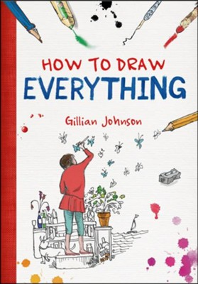 How to Draw Everything  -     By: Gillian Johnson