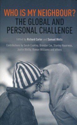 Who Is My Neighbour? The Global And Personal Challenge  -     By: Richard Carter, Sam Wells