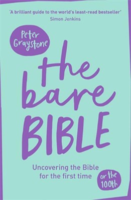 The Bare Bible: Uncovering The Bible For The First Time (Or The Hundredth)  -     By: Peter Graystone