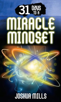 31 Days To A Miracle Mindset  -     By: Joshua Mills