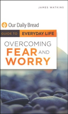 Overcoming Fear and Worry   -     By: James Watkins
