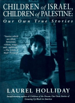 Children of Israel, Children of Palestine: Our Own True Stories   -     By: Laurel Holliday