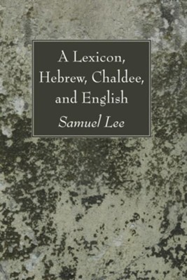 A Lexicon, Hebrew, Chaldee, and English  -     By: Samuel Lee