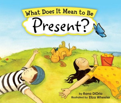 What Does It Mean to Be Present?  -     By: Rana DiOrio