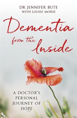 Dementia from the Inside: A Doctor's Personal Journey of Hope  -     By: Dr. Jennifer Bute, Louise Morse