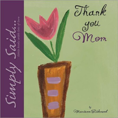 Thank You Mom: Simply Said...Little Books with Lots of Love  -     By: Marianne Richmond