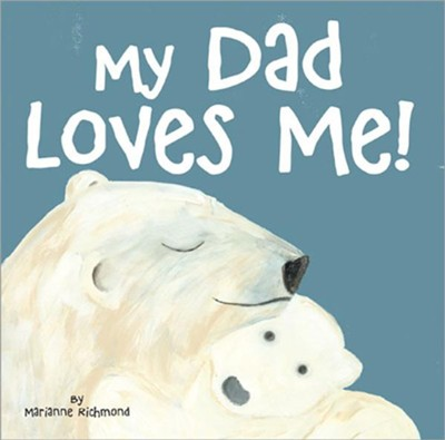 My Dad Loves Me  -     By: Marianne Richmond