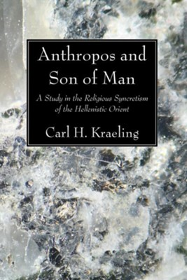 Anthropos and Son of Man  -     By: Carl H. Kraeling
