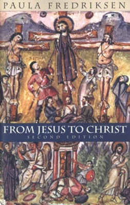 From Jesus to Christ: The Origins of the New Testament Images of Jesus  -     By: Paula Fredriksen