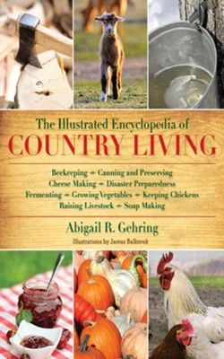 Illustrated Encyclopedia of Country Living  -     By: Abigail Gehring