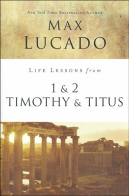 Life Lessons from 1 and 2 Timothy and Titus, 2018 Edition   -     By: Max Lucado