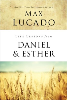 Life Lessons from Daniel and Esther  -     By: Max Lucado