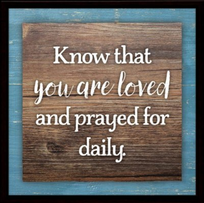Know That You Are Loved and Prayed For Daily Plaque  -