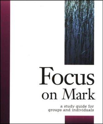 Focus on Mark: A Study Guide for Groups and Individuals   -     By: Robert Schwenck