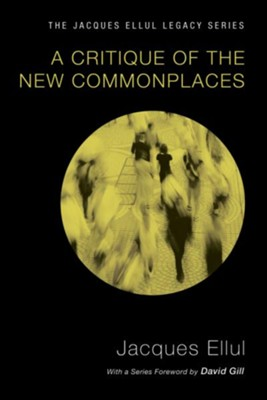 A Critique of the New Commonplaces  -     By: Jacques Ellul & David Gill