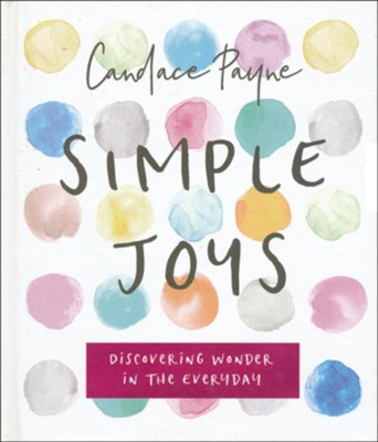 Simple Joys: Discovering Wonder in the Everyday    -     By: Candace Payne