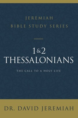1 and 2 Thessalonians: The Call to a Holy Life  -     By: David Jeremiah