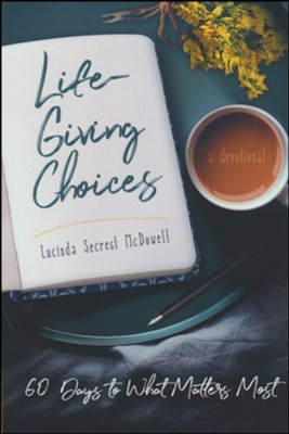 Life-Giving Choices: 60 Days to What Matters Most  -     By: Lucinda Secrest McDowell