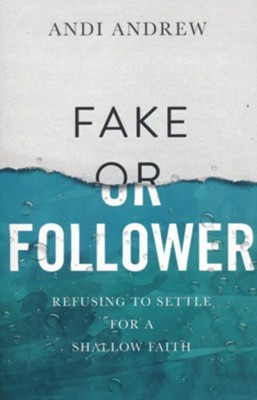 Fake or Follower: Refusing to Settle for a Shallow Faith  -     By: Andi Andrew