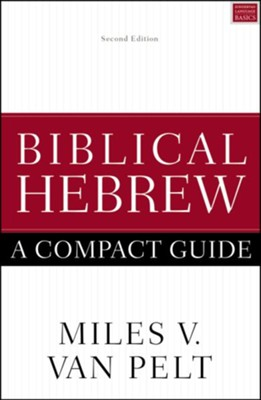 Biblical Hebrew: A Compact Guide, Second Edition   -     By: Miles V. Van Pelt