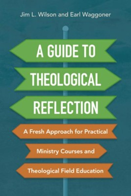 A Guide to Theological Reflection  -     By: Jim L. Wilson, Earl Waggoner