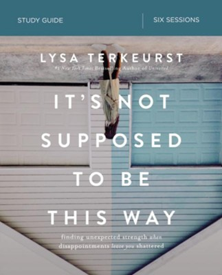 It's Not Supposed to Be This Way, Study Guide   -     By: Lysa TerKeurst