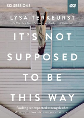 It's Not Supposed to Be This Way Video Study: Finding Unexpected Strength When Disappointments Leave You Shattered  -     By: Lysa TerKeurst
