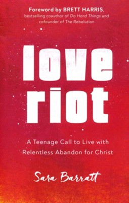 Love Riot: A Teenage Call to Live with Relentless Abandon for Christ  -     By: Sara Barratt