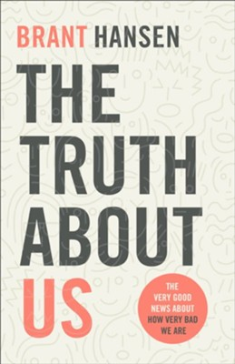 The Truth about Us: How We Fool Ourselves and How God Loves Us Anyway  -     By: Brant Hansen