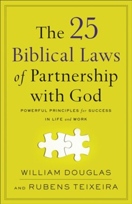 The 25 Biblical Laws of Partnership with God: Powerful Principles for Success in Life and Work  -     By: William Douglas, Rubens Teixeira