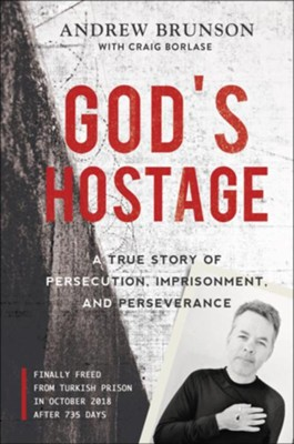 God's Hostage: A True Story of Persecution, Imprisonment, and Perseverance  -     By: Andrew Brunson