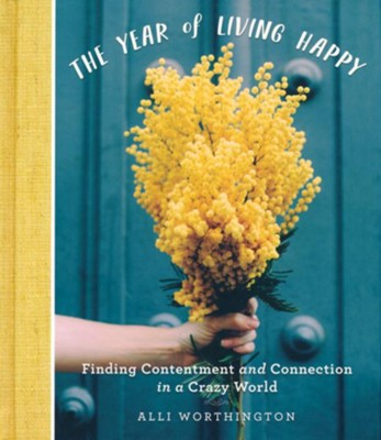 The Year of Living Happy  -     By: Alli Worthington