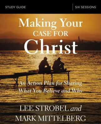 Making Your Case for Christ Study Guide  -     By: Lee Strobel