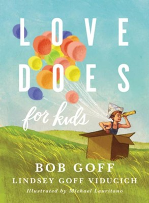 Love Does for Kids  -     By: Bob Goff, Lindsey Goff Viducich     Illustrated By: Michael Lauritano