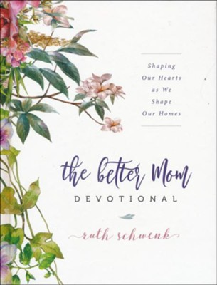 The Better Mom Devotional  -     By: Ruth Schwenk
